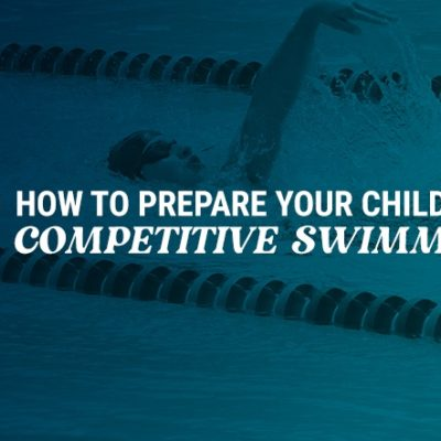 How to Prepare Your Child for Competitive Swimming